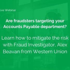 FREE WEBINAR: Are fraudsters targeting your Accounts Payable department?